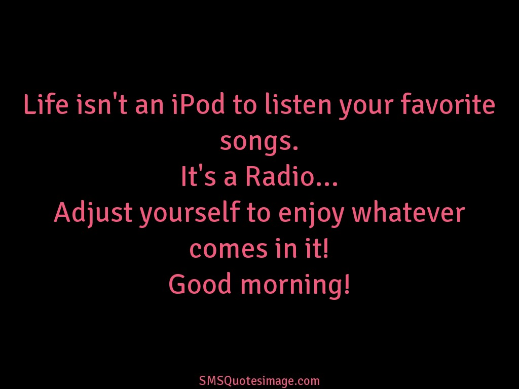 Good Morning Life isn't an iPod