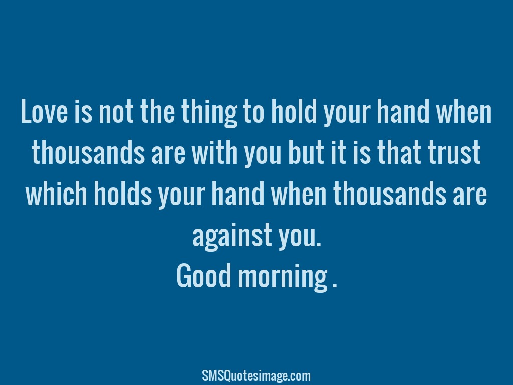 Good Morning Love is not the thing to hold
