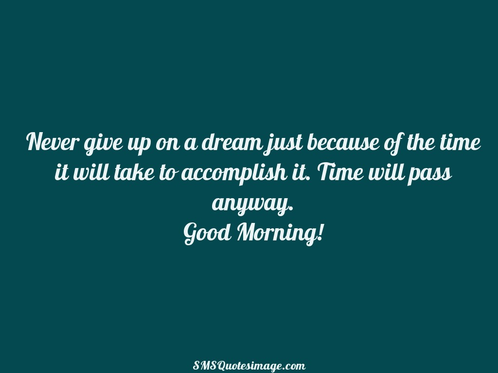 Good Morning Never give up on a dream