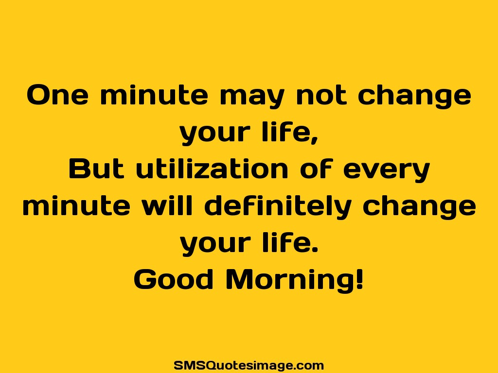 Good Morning One minute may not change