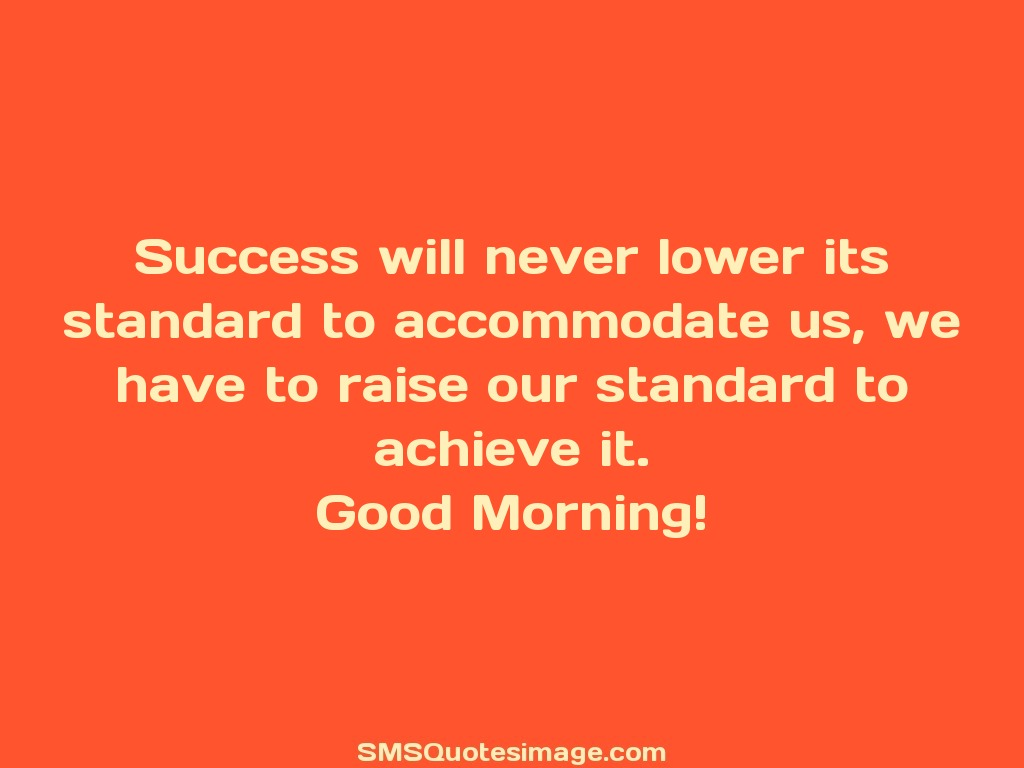Good Morning Success will never lower its