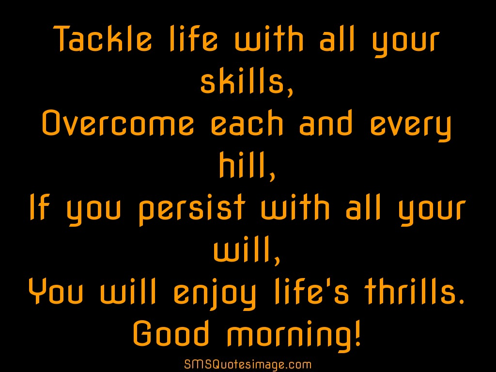 Quote Related To Life Tackle Life With All Your Skills  Good Morning  Sms Quotes Image