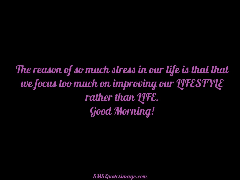 Good Morning The reason of so much stress