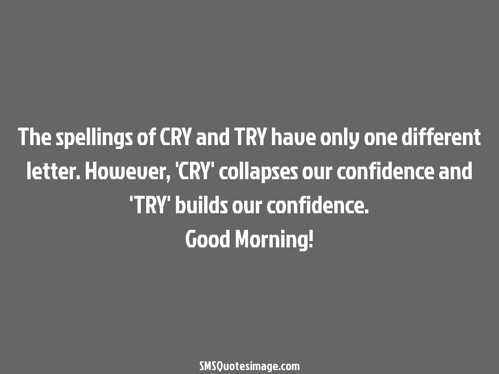 The Spellings Of Cry And Try  Good Morning  Sms Quotes Image
