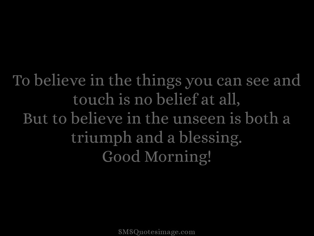 Good Morning To believe in the things