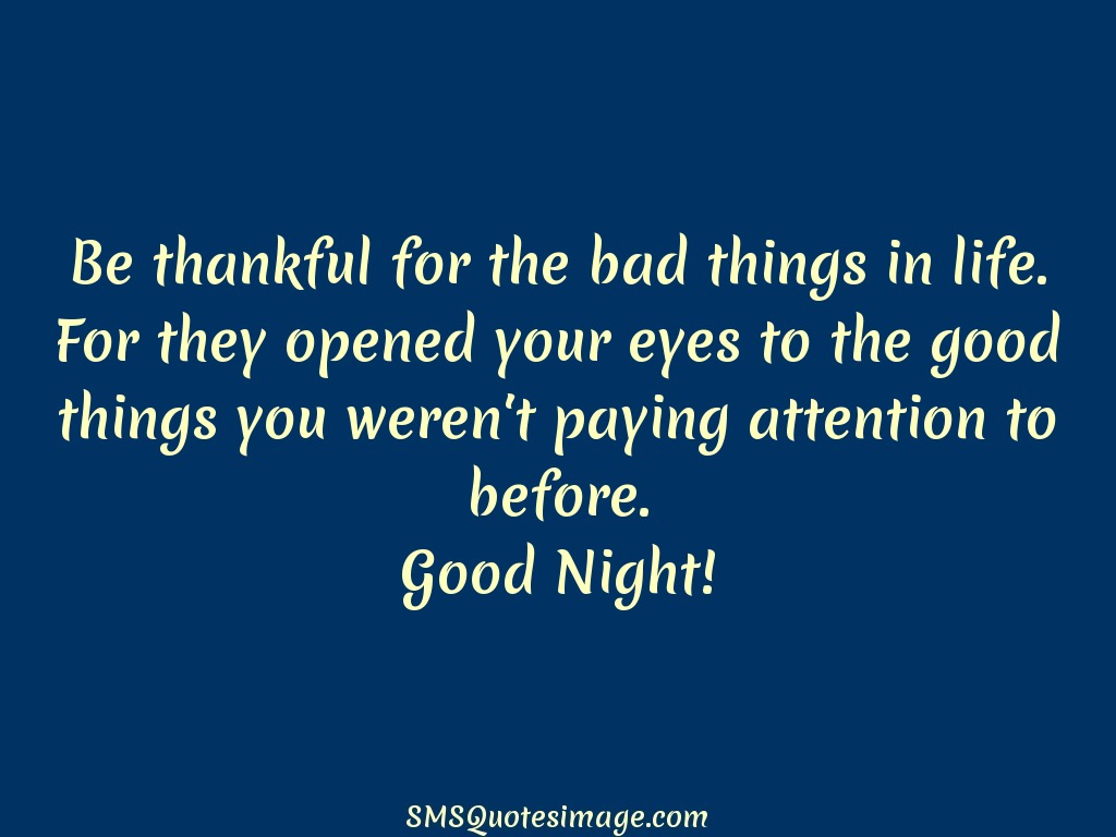 Good Night Be thankful for the bad things