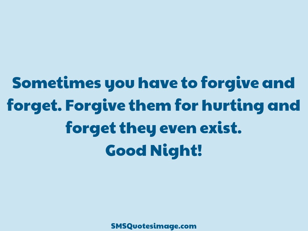 Good Night Sometimes you have to forgive