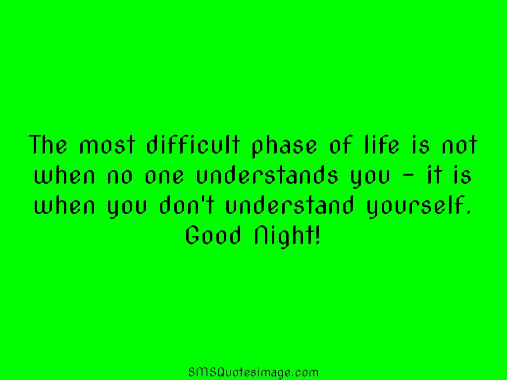 Good Night The most difficult phase of life