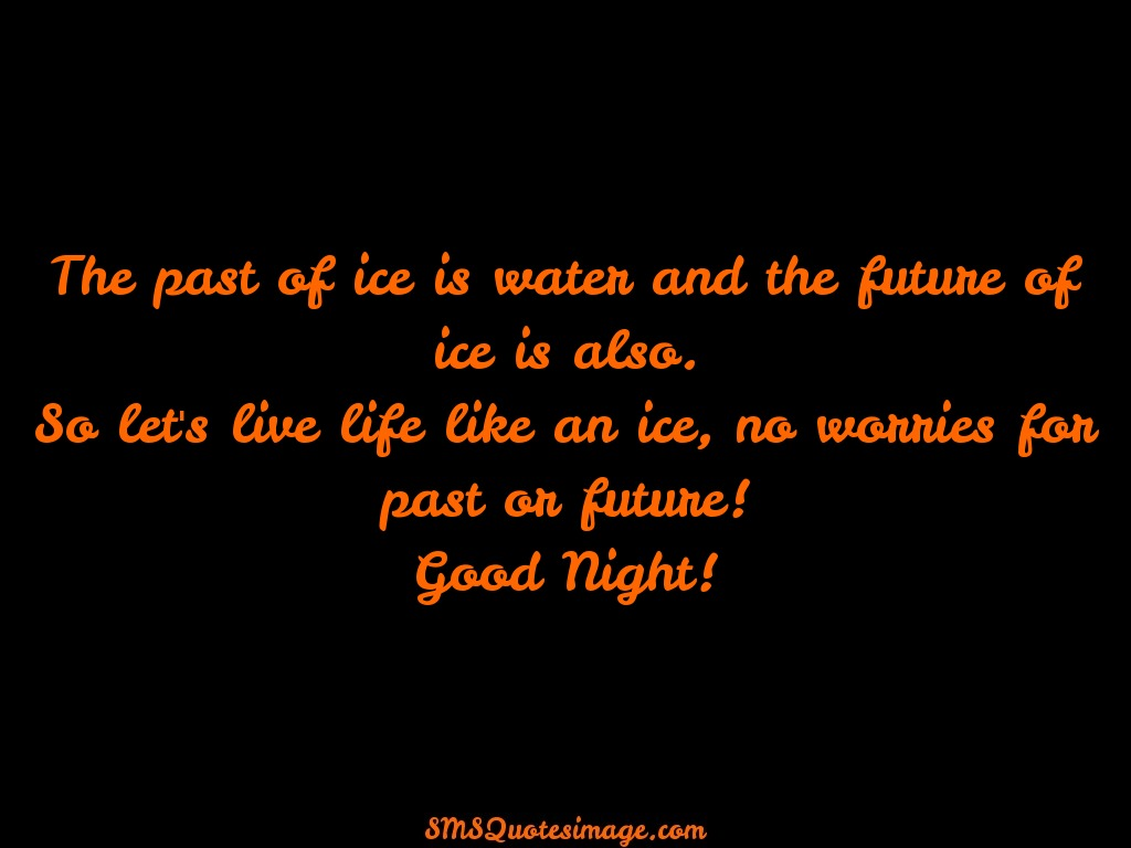 Good Night The past of ice is water