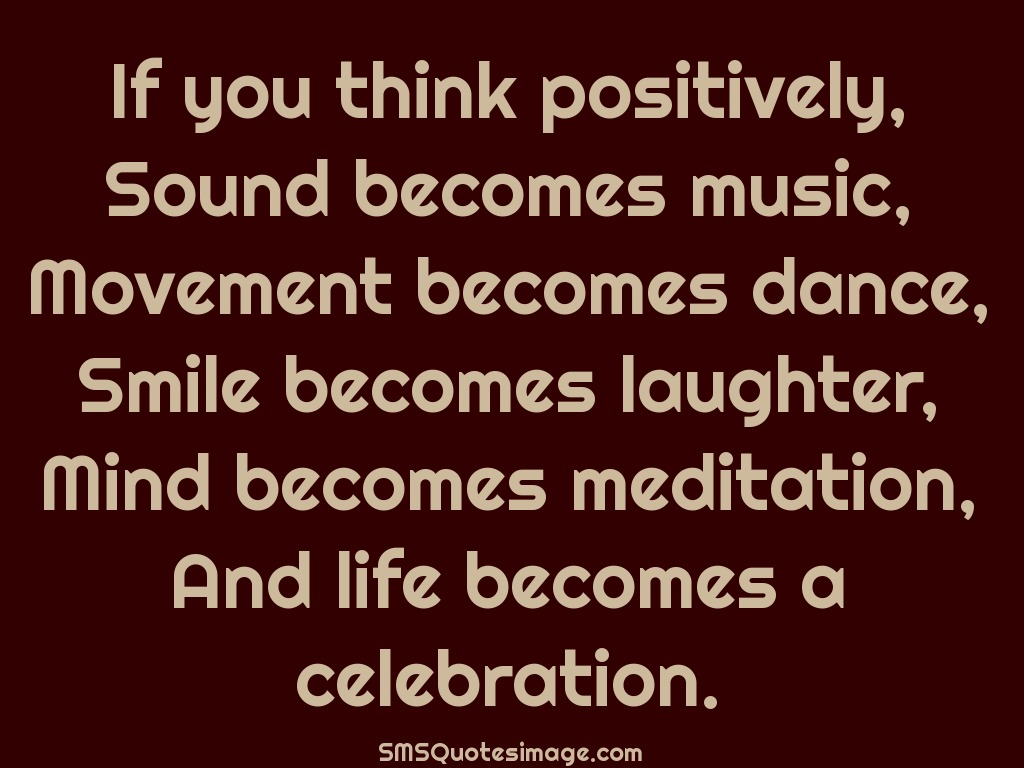 Celebration Of Life Quotes If You Think Positively  Life  Sms Quotes Image