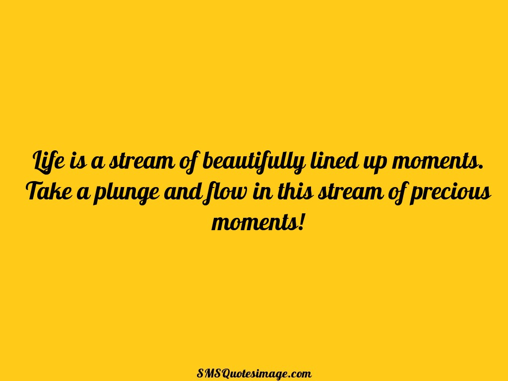 Life Life is a stream of beautifully