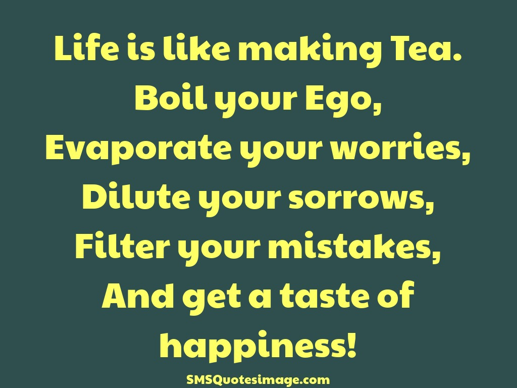 Life Life is like making Tea