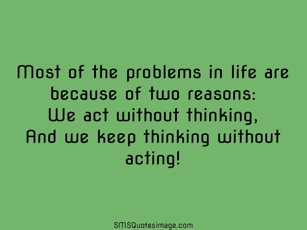Life Most of the problems in life are