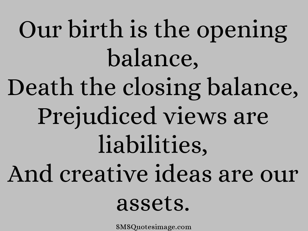 Life Our birth is the opening balance