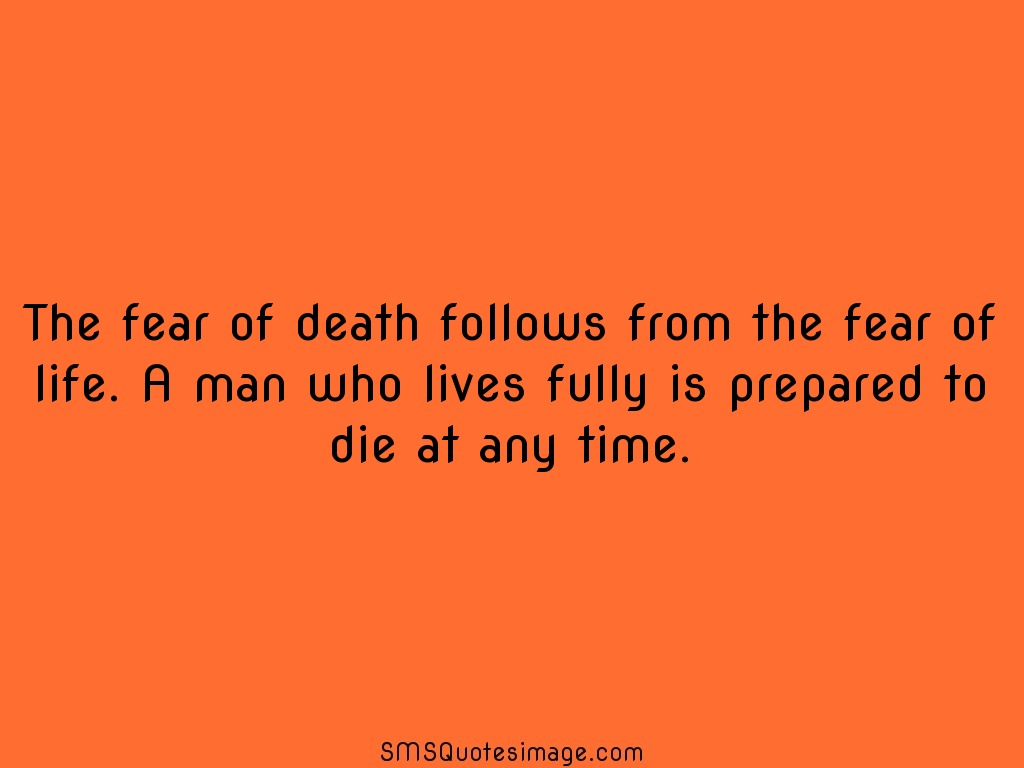 Life The fear of death follows from
