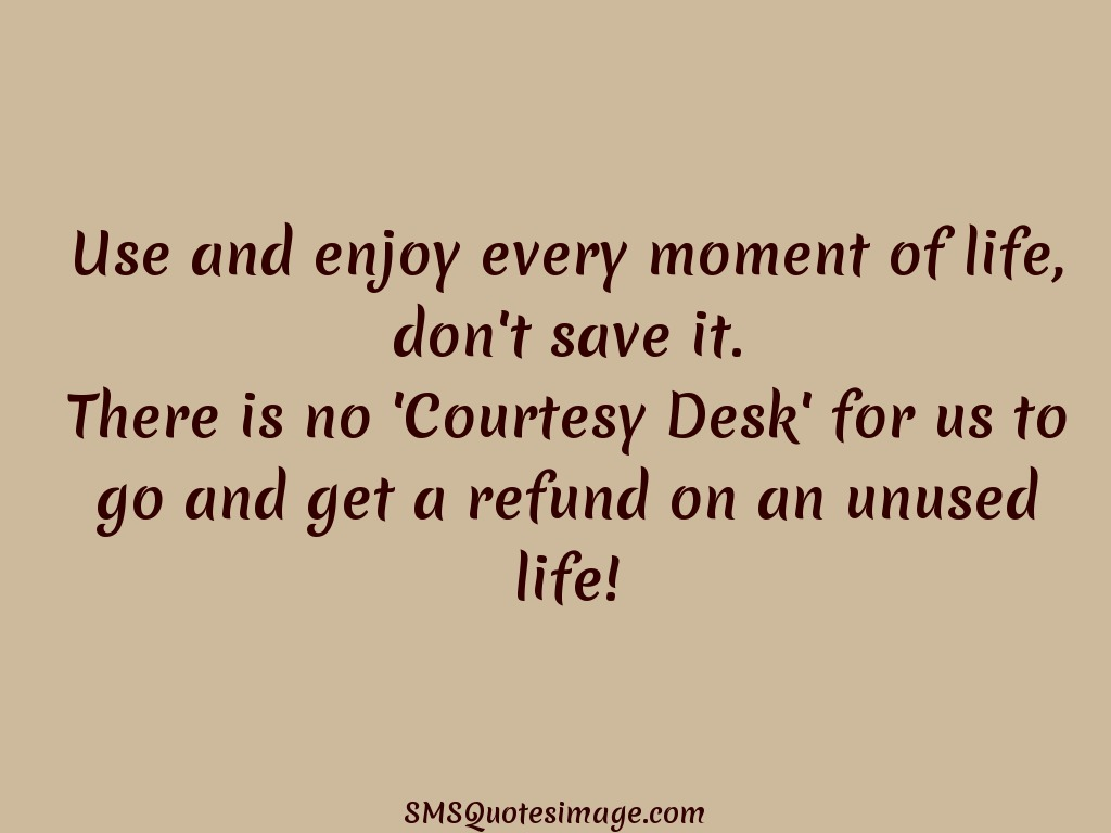 Use And Enjoy Every Moment Life Sms Quotes Image