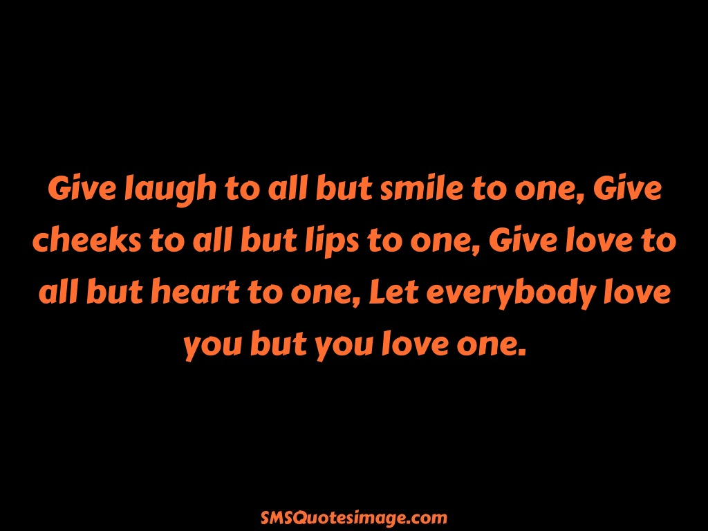 Love Give laugh to all but smile to one