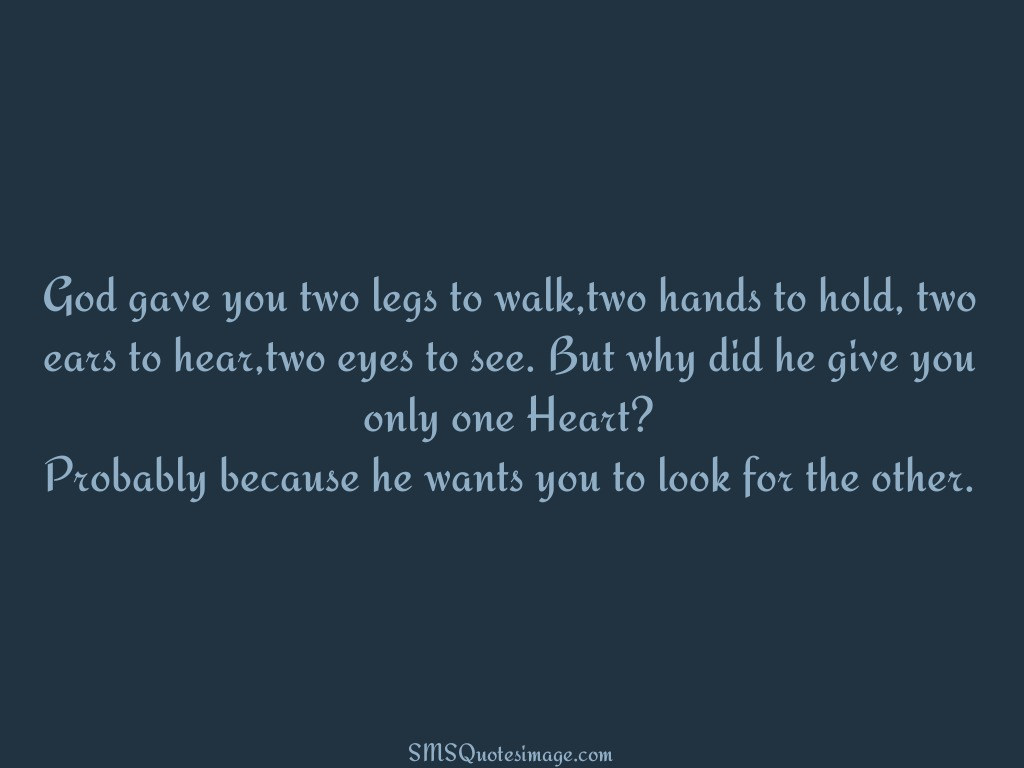 Love God gave you two legs to walk