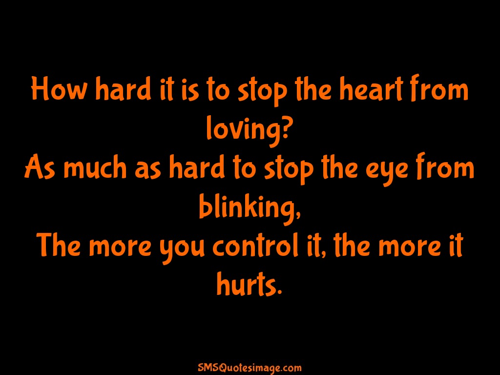 Love How hard it is to stop the heart