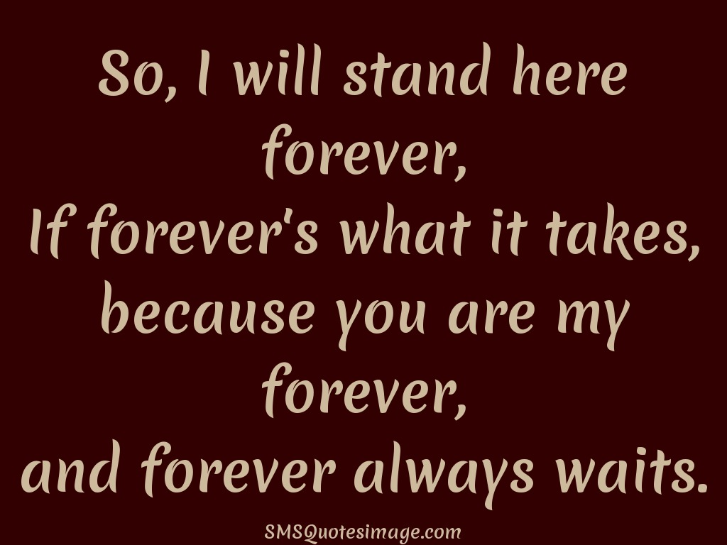 Forever Love Quotes I Will Stand Here Forever  Love  Sms Quotes Image