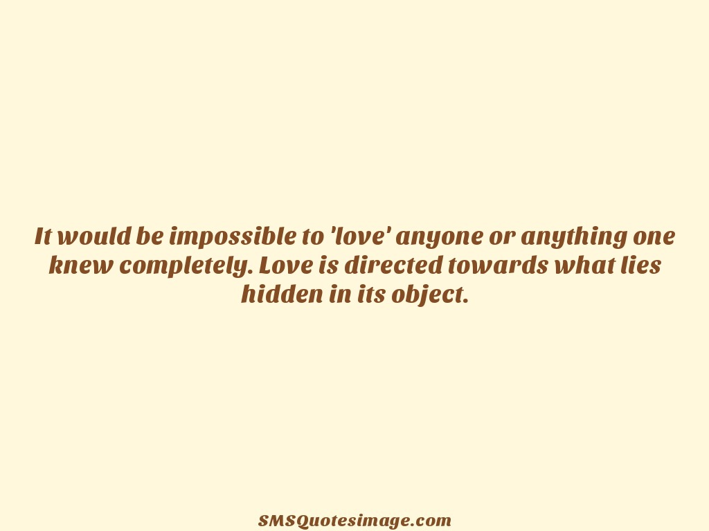 Love It would be impossible to 'love'