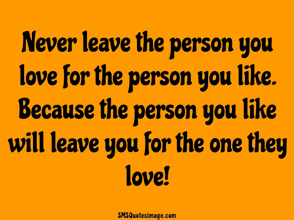 Love Never leave the person you love