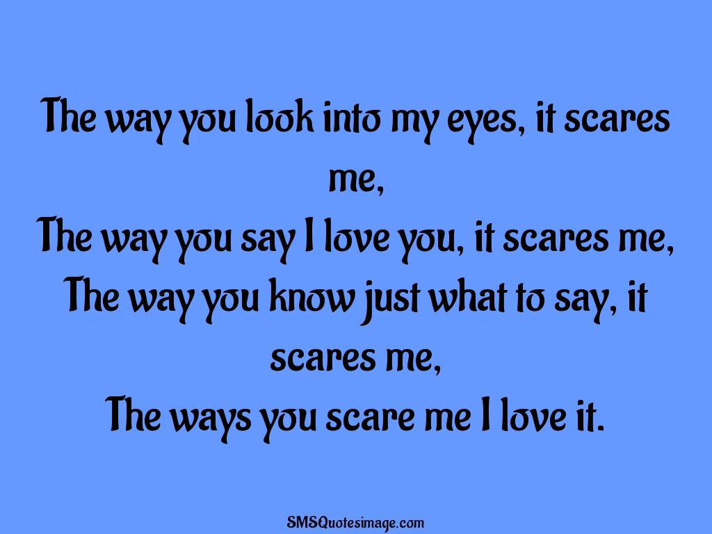 Love The ways you scare me I love it