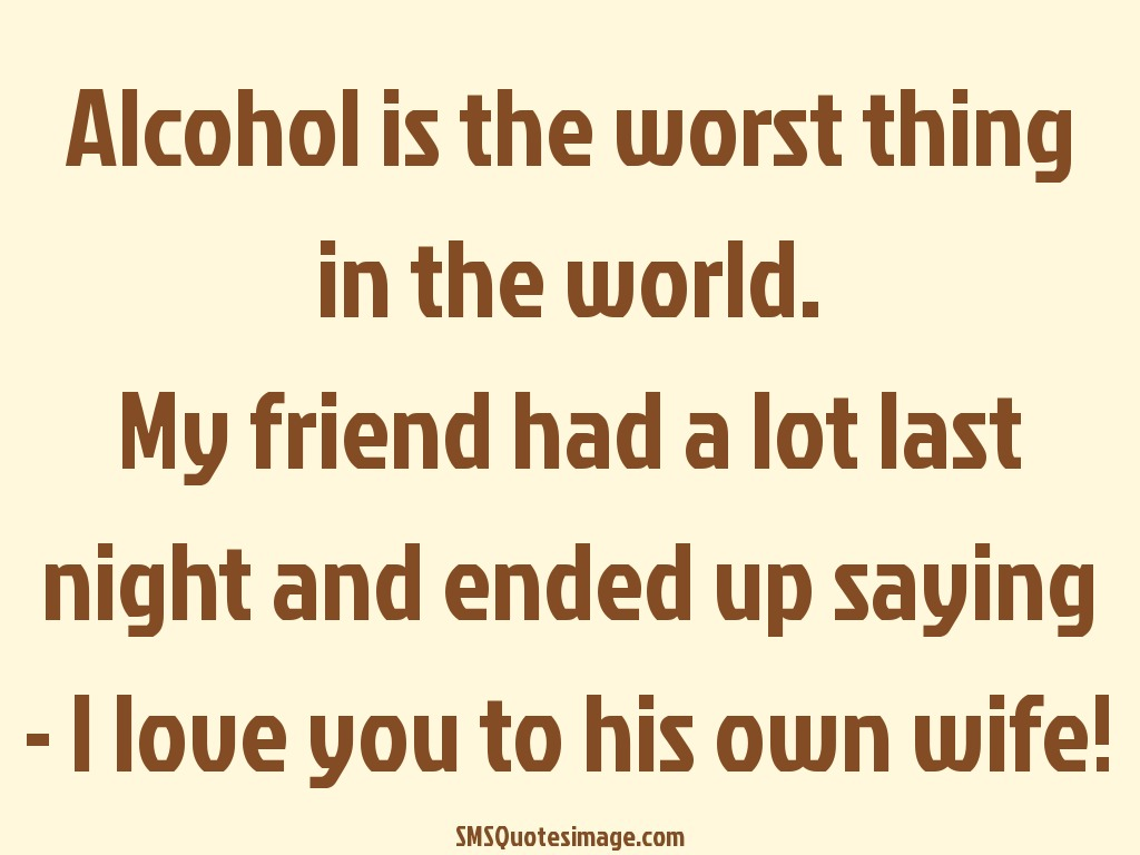 Marriage Alcohol is the worst thing in the