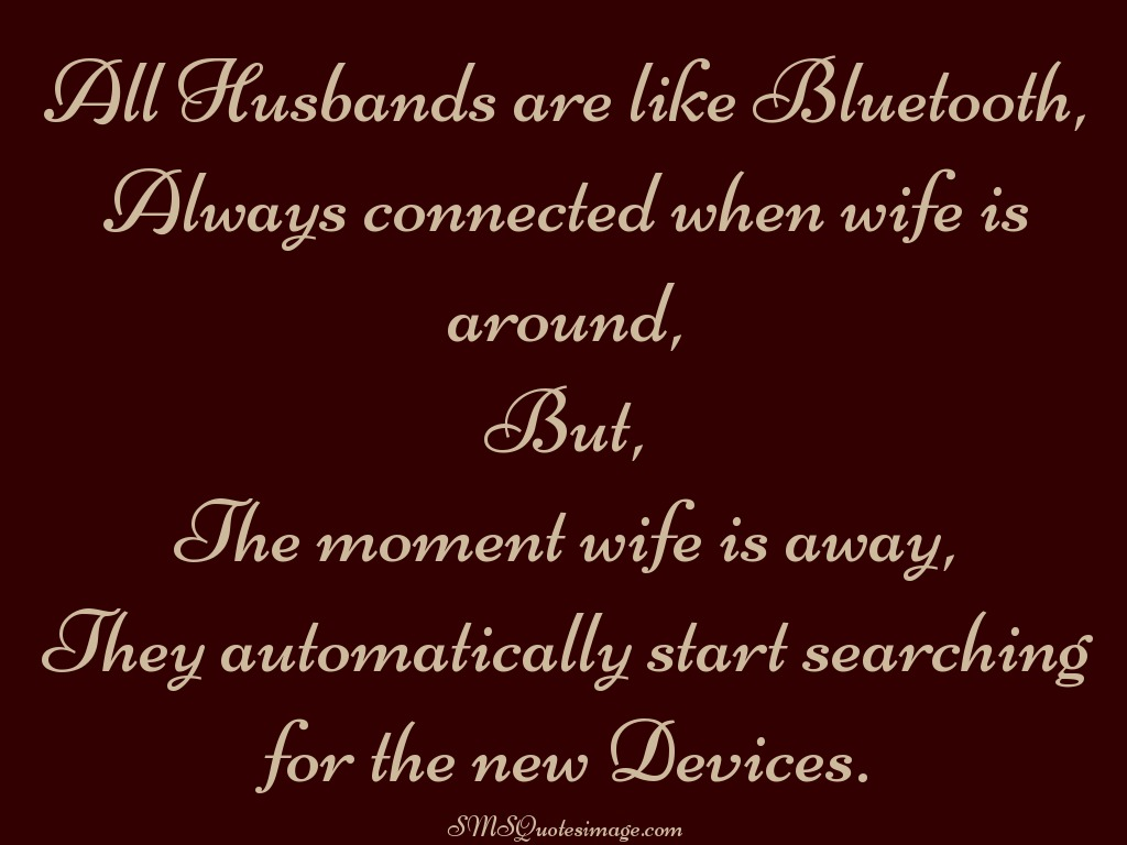 Marriage All Husbands are like Bluetooth