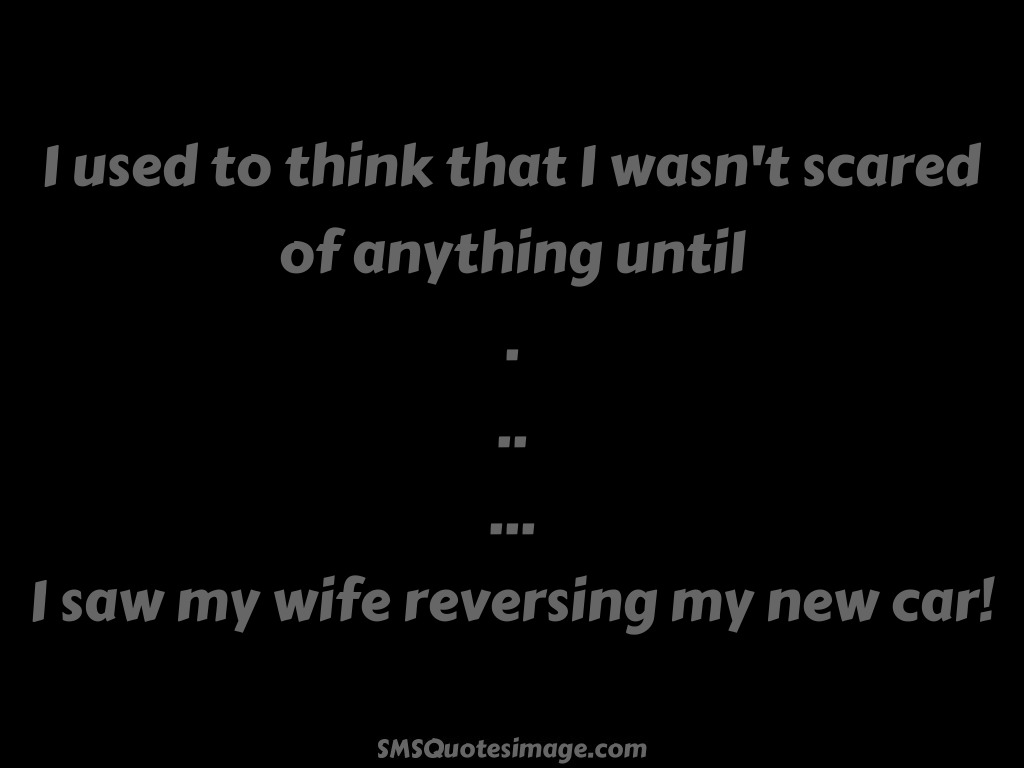 Marriage I wasn't scared of anything untill