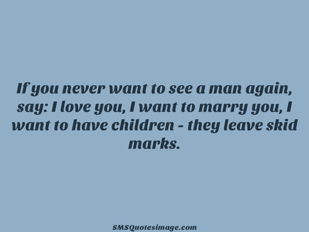 Marriage If you never want to see a man again