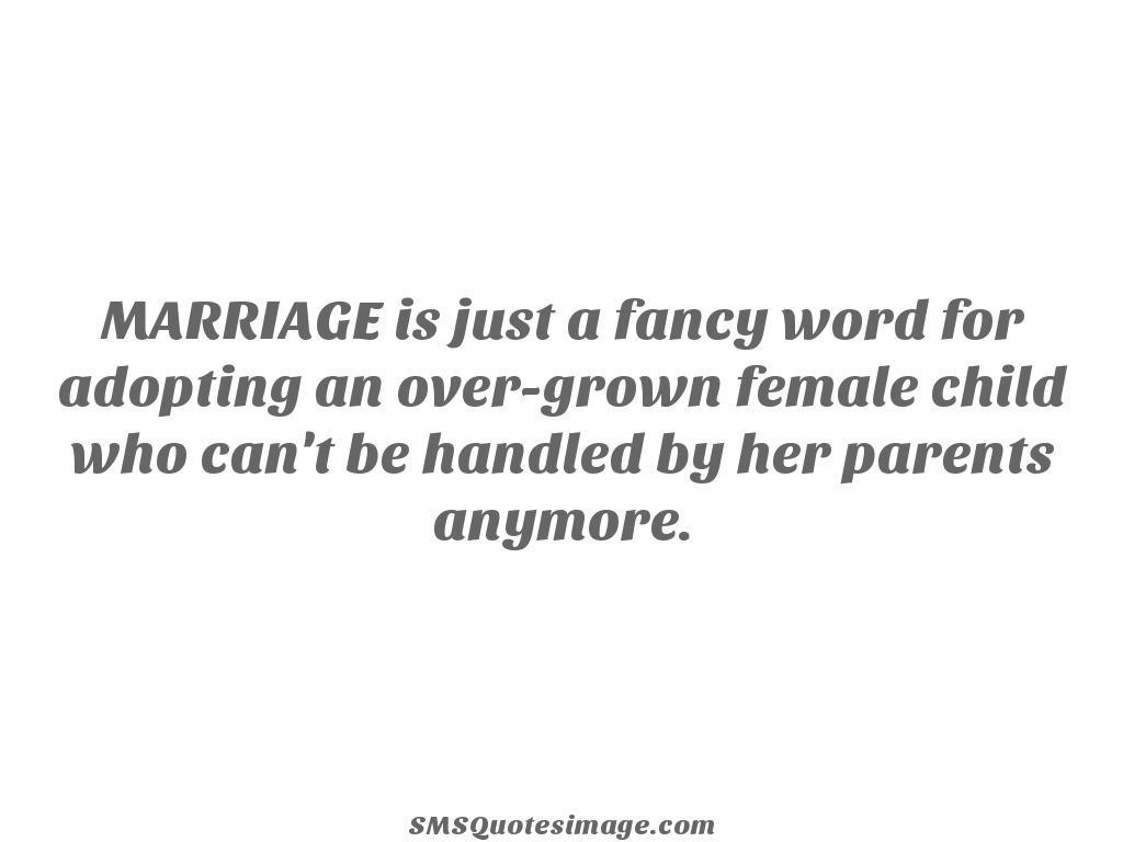 Marriage MARRIAGE is just a fancy word