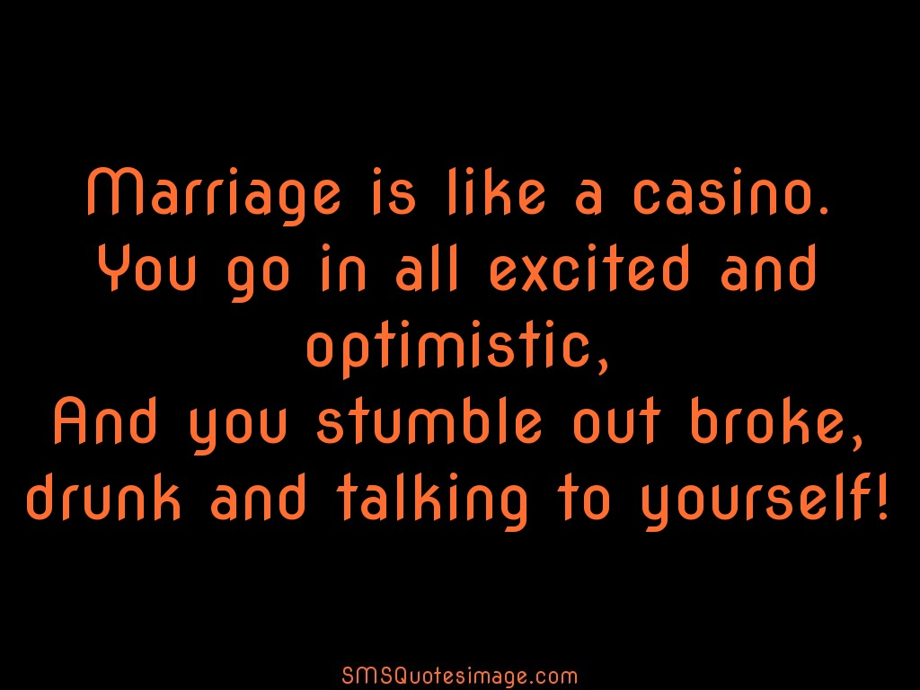 Marriage Marriage is like a casino