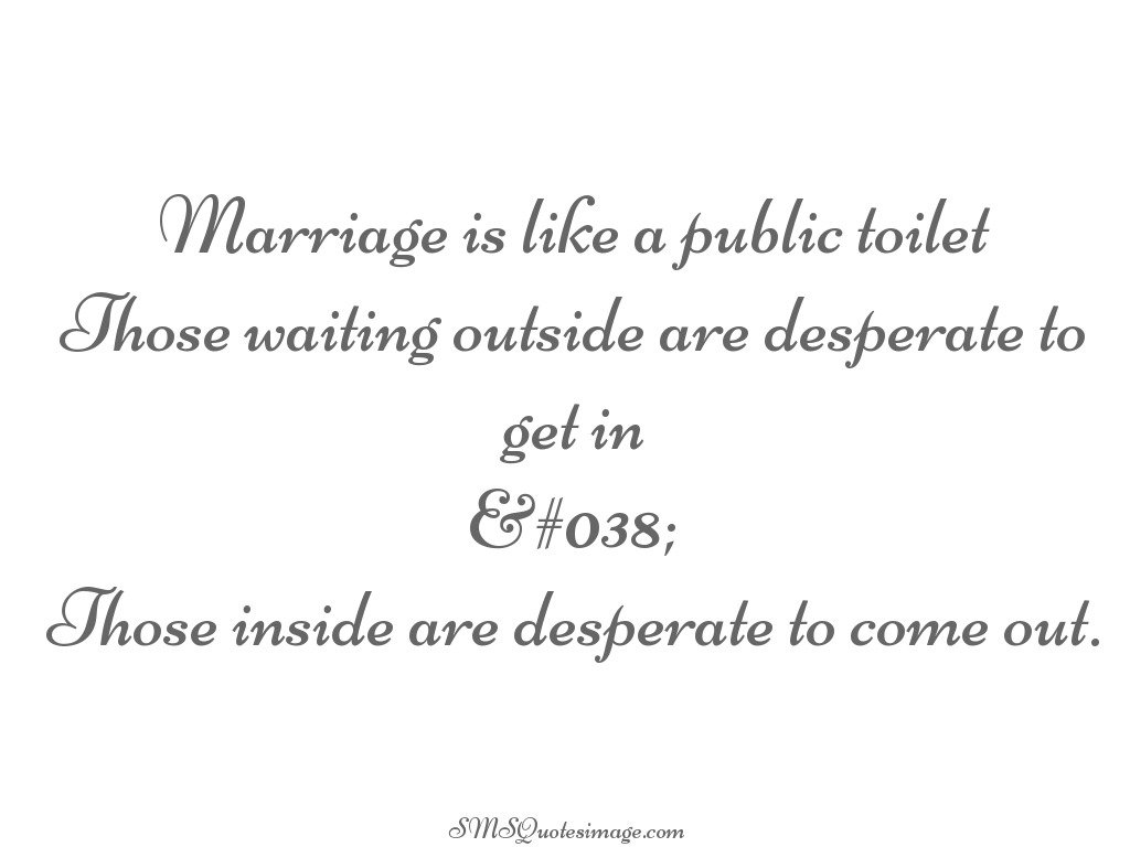 Marriage Marriage is like a public toilet