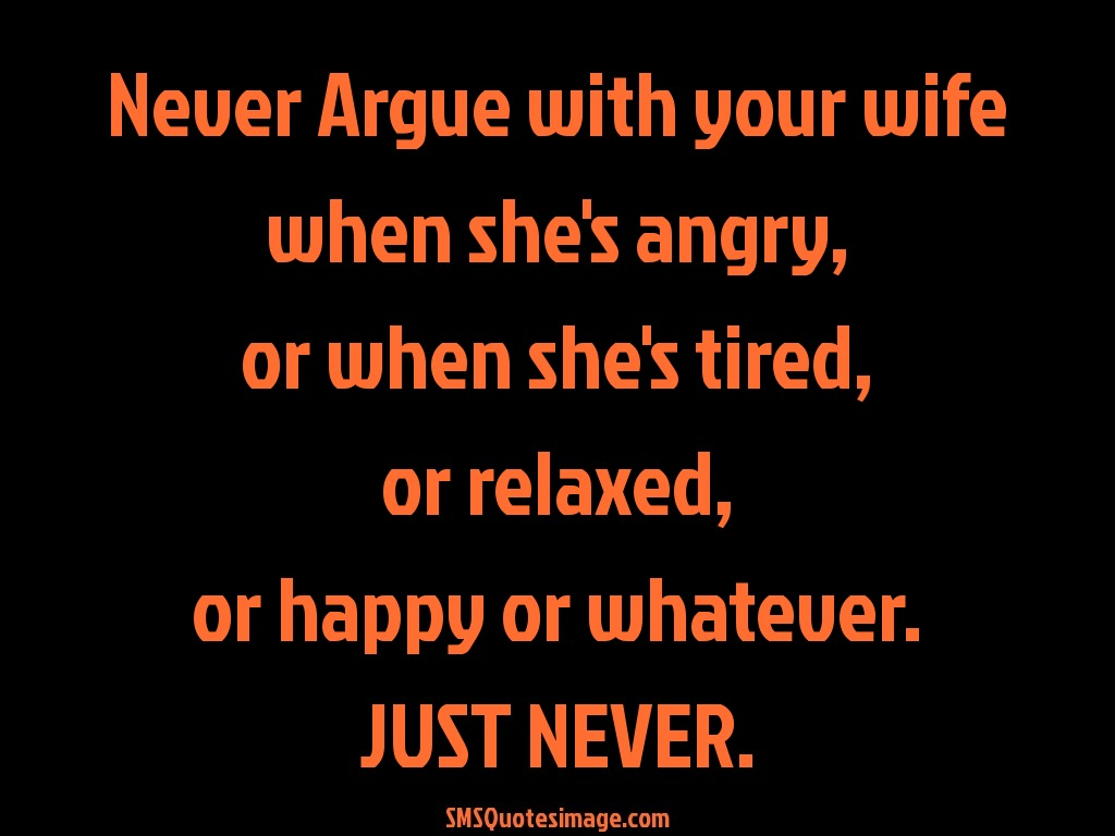 Marriage Never Argue with your wife