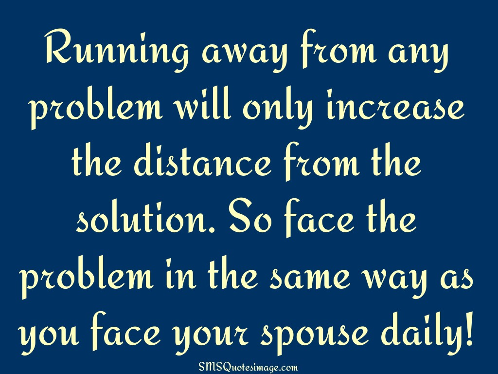 Marriage Running away from any problem