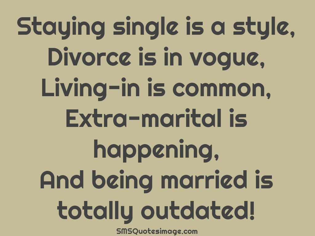 Marriage Staying single is a style