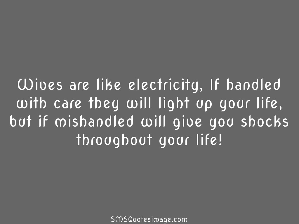 Marriage Wives are like electricity