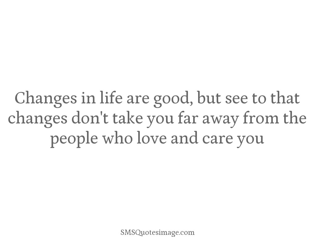 Far Away Love Quotes Changes In Life Are Good  Missing You  Sms Quotes Image