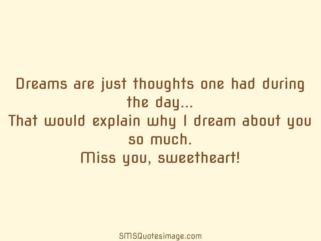 Missing you Dreams are just thoughts