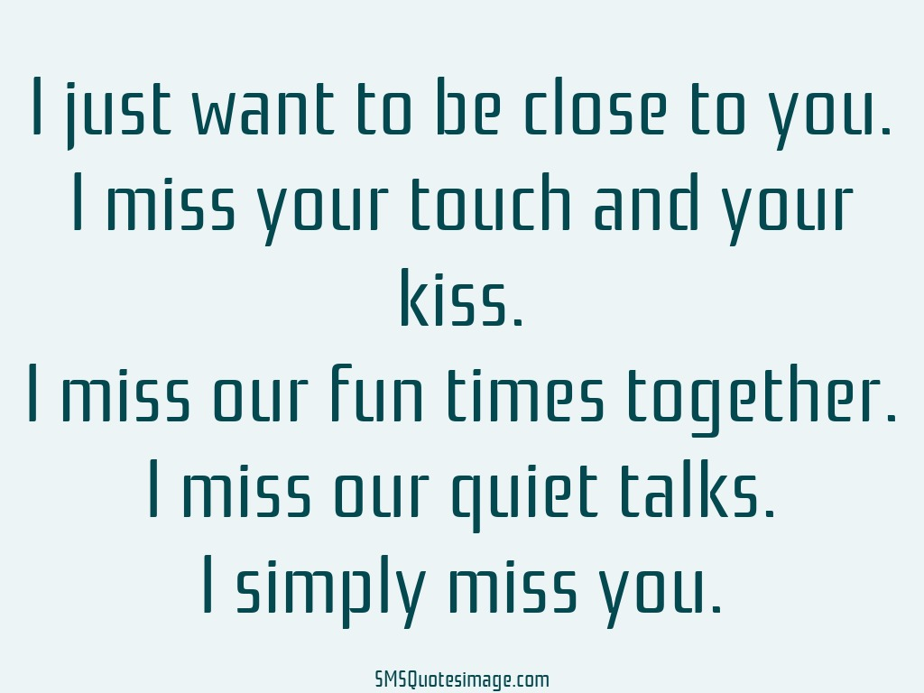 I Just Want To Be Close To You Missing You Sms Quotes Image