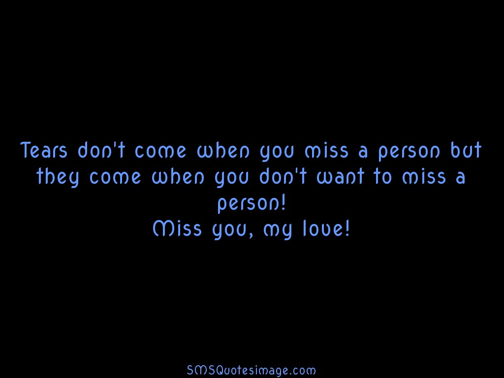 Missing you Tears don't come when you miss