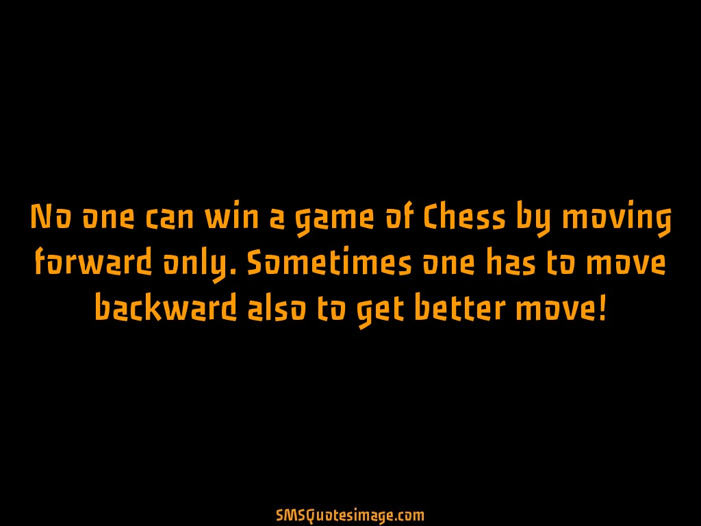 Motivational No one can win a game of Chess