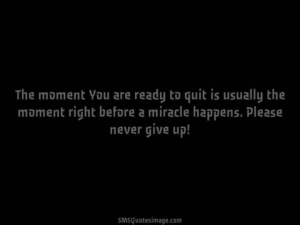 Motivational The moment You are ready to quit