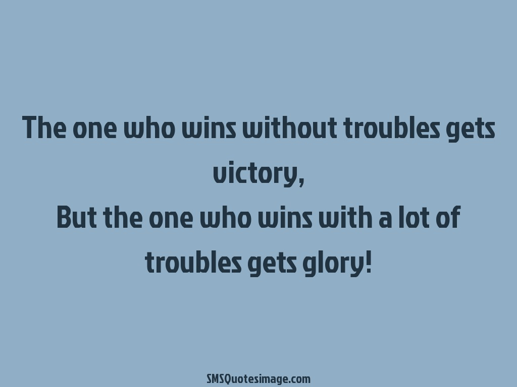 Motivational The one who wins without troubles