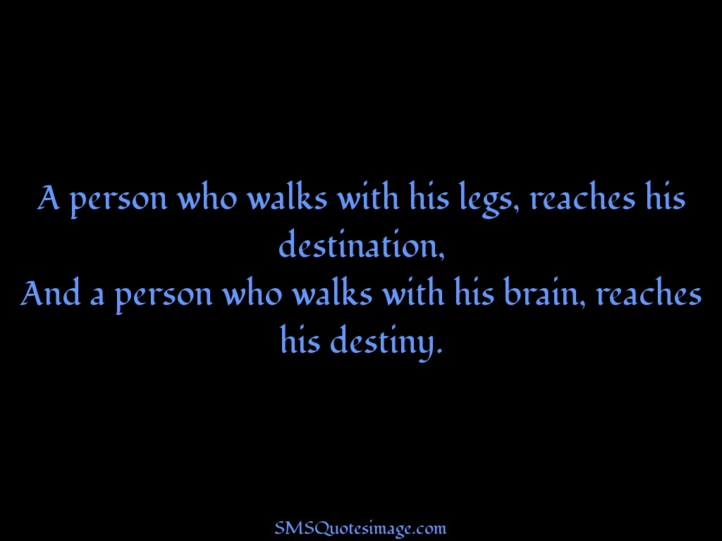 Wise A person who walks with his legs