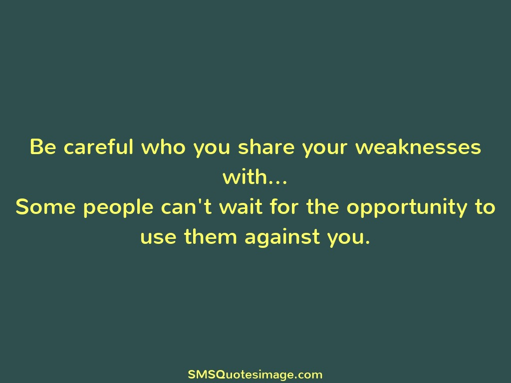 Wise Be careful while sharing weakness