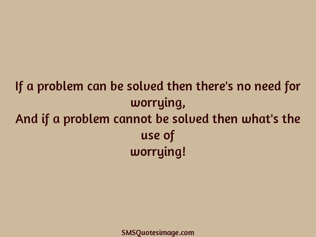if a problem can be solved there is no use worrying about it