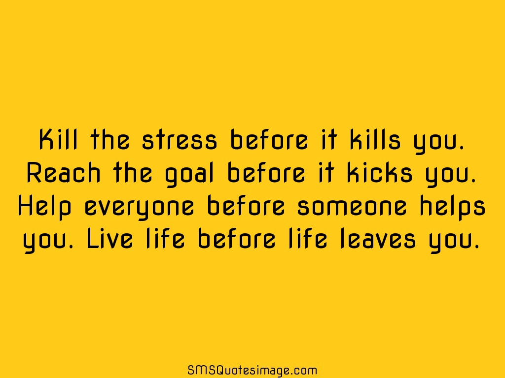 Stress Quote Kill The Stress Before It Kills  Wise  Sms Quotes Image