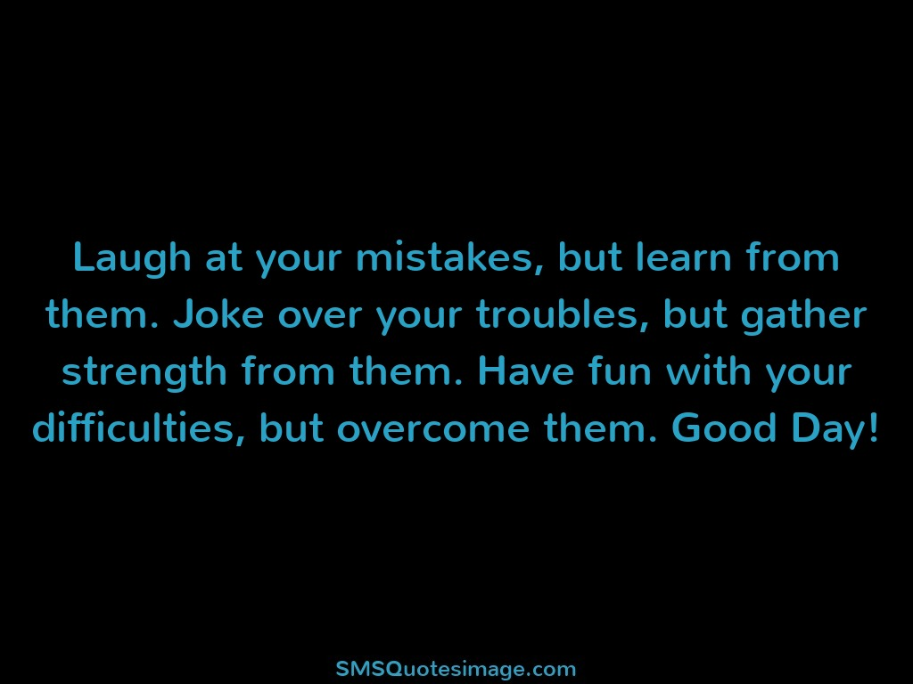 Wise Laugh at your mistakes